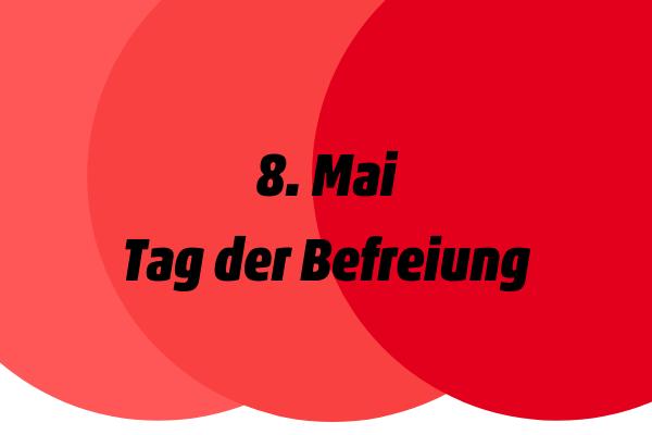 8. Mai – Tag der Befreiung!